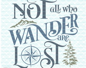 SVG Quote - Not All Who Wander Are Lost svg Adventure svg Explore svg dxf eps jpg files for Cricut Silhouette cut files