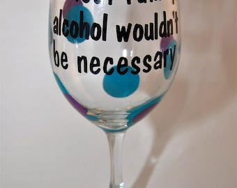 Personalized wine glass without family alcohol wouldn't be necessary