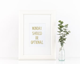 Monday should be optional - Foil Print - Typography - Handmade - Prints279