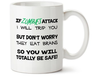 Coffee Mug, If Zombies Attack I Will Trip You But Don't Worry They Eat Brains So You Will Be Totally Safe,
