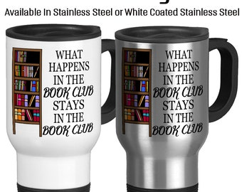 Travel Mug, What Happens In The Book Club Stays In The Book Club, Gift Idea, Stainless Steel 14 oz Coffee Cup, Book worm gift