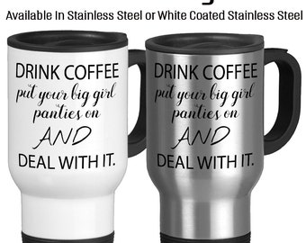Drink Coffee Put Your Big Girl Panties On And Deal With It, You Got This, Get It Done, Deal With It, Handle It, Motivation, Travel Mug