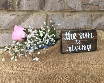 the sun is rising MINI [hand lettered wood sign]