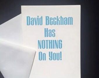 David Beckham Has Nothing on You! Adult Greeting Card