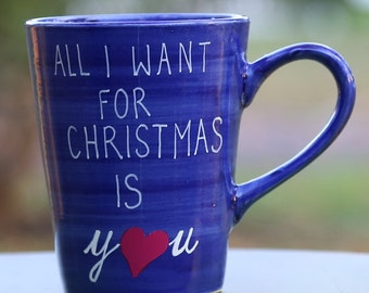 Hand made 12 oz All I want for Christmas is you - one of the kind, hand drawn, hand painted mug, ceramic coffee mug