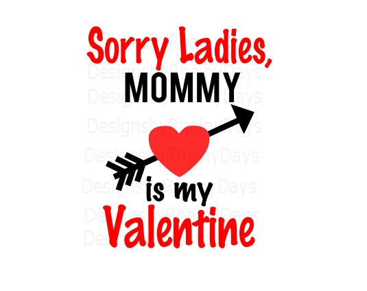 Buy 3 get 1 free! Sorry Ladies, Mommy is my Valentine SVG PNG cutting file, Valentine's day, boy