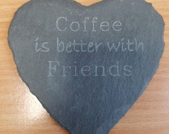Engrave slate coaster (Tea/Coffee is better with friends)