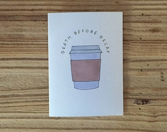 Death before decaf. Coffee lovers card.