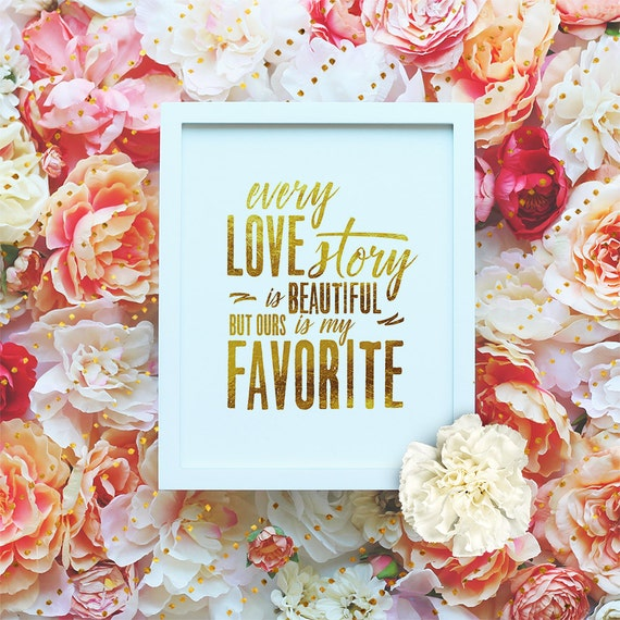 """Every love story is beautiful - 8x10"""" Valentines Love Poster - Love Printable Wall Art- Valentines Gift Print - Love Quote -Instant Download"""
