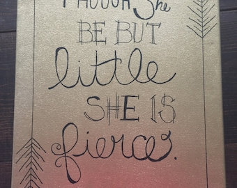 "Custom Canvas ""Though she be but little she is fierce"""