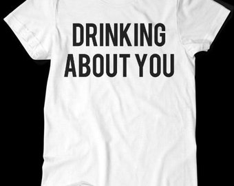 Drinking About You TShirt White