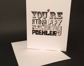 You're the Tina Fey to my Amy Poehler card
