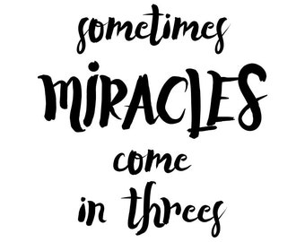 Sometimes Miracles Come In Threes Print