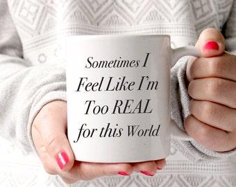 Too Real For This World 11oz Mug