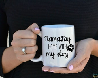 Namast'ay Home With My Dog - Dog Lover Coffee Mug - Pet Gifts - Animal Lovers - Gift For Coworker- I Love My Dog