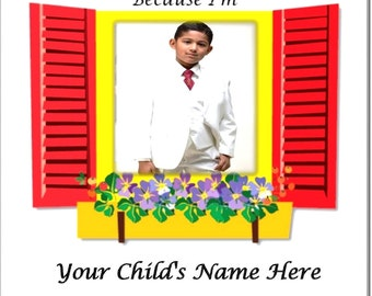 Because I'm (Your child's name & photo)