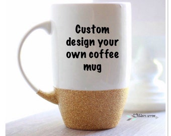 Custom Glitter Coffee Mug / Personalized Coffee Mug / Design Your Own Mug / Glitter Mug / Custom Mug / Personalized Mug / Glitter Dipped Mug