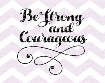SVG File, Be Strong and Courageous, SVG Cutting File, Motivational, Be Strong, Cricut Silhouette, Inspirational SVG Be strong and courageous