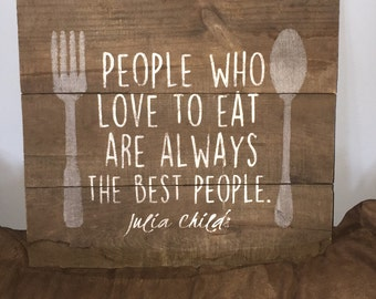 "Reclaimed Wood Kitchen Quote ""People Who Love to Eat"""