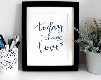 Today I Choose Love A5 Original Print - 10inx8in Mounted & Framed as shown (Free U.K. shipping)