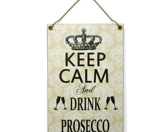 Handmade Wooden ' Keep Calm And Drink Prosecco ' Hanging Sign 281