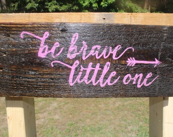 Be Brave Little One (Small) - Handcrafted/Handpainted Sign
