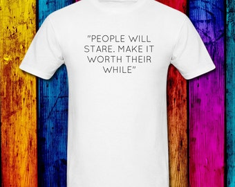 People Will Stare. Make It Worth Their While T-Shirt, Funny T-Shirt Comical, Great Gifts, Must Have A Great Sense Of Humor.