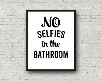 No selfies in the bathroom No selfies Bathroom sign Selfies funny Funny bathroom sign Bathroom wall decor DOWNLOAD 1232