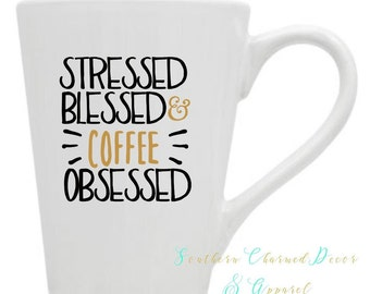 Stressed Blessed and Coffee Obsessed 14 oz. white coffee mug