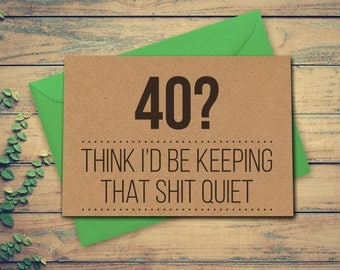 Funny 40th Birthday Card 40 Card Think Id be keeping that shit quiet Funny Greeting Card 40th Birthday Kraft Recycled card blank card
