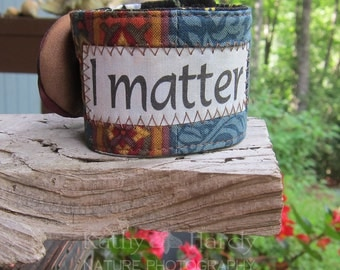 I Matter Bracelet | One of a kind | Fabric Cuff | Hypoallergenic | Satin Flower Bracelet | OOAK Gift Under 20 | Bracelet | Jewelry Under 20