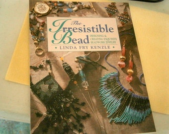 The Irrestible Bead Book by Linda Fry Kenzle, Designing and Creating Exquisite Beadwork Jewelry
