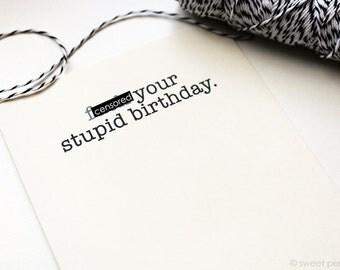 Funny Birthday Card. Mature Birthday Card. Birthday Card. F*ck Your Stupid Birthday. Adult Card.