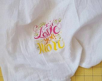 Flour Sack Tea Towel I Love You More