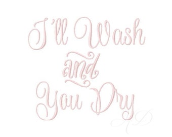 I'll Wash and You Dry Embroidery Applique Patch Machine Embroidery 4x4 5x7 6x10 Instant Download 4x4 5x7 6x10