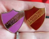 I Adulted Today enamel shield merit badge NEW COLOURS!