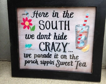 Here in the south we dont hide Crazy parade on porch sipping Sweet tea sign framed 16 x 18 funny quote porch decor Trimble Crafts