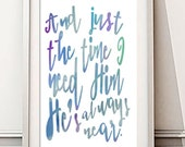 Instant Download! And Just the Time I Need Him He's Always Near Print in 4x6, 5x7, 8x10, 11x14  Blue Purple Watercolor Wall Decor Typography