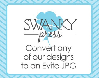Convert any Swanky Press invitation to an Evite JPG for upload on Evite.com