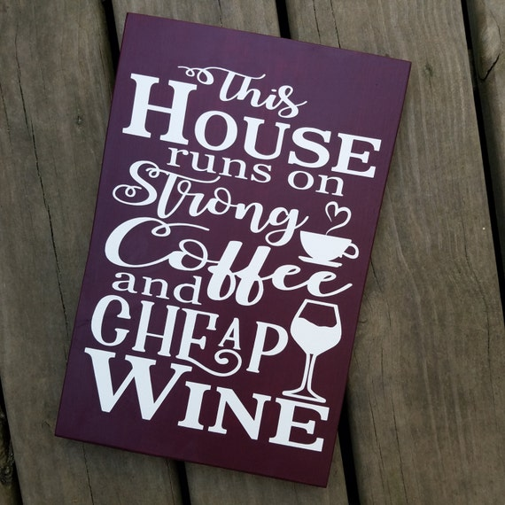 This House runs on Strong Coffee and Cheap Wine 9 x 14 Pine Wood Painted Sign
