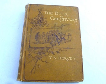 The Book of Christmas - 1888 by T.K. Hervey, illustrations by R. Seymour, Hardcover with gilt lettering, Christmas customs, traditions