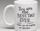 You are the Bests Dad Ever...thank you for teaching me sarcasm Coffee Cup