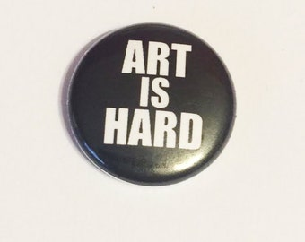Art is Hard -   Pinback Button 1 inch