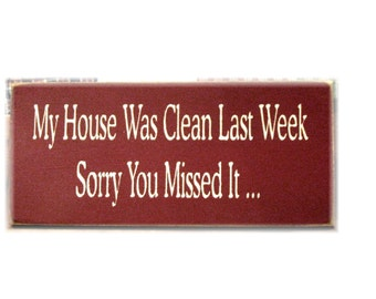 My house was clean last week sorry you missed it primitive wood sign