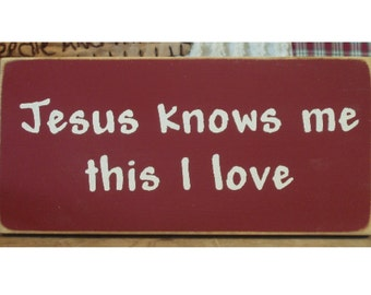 Jesus knows me this I Love primitive wood sign