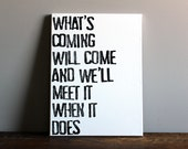 What's Coming Will Come - Quote on Canvas - 12x16 Motivational Typography Canvas