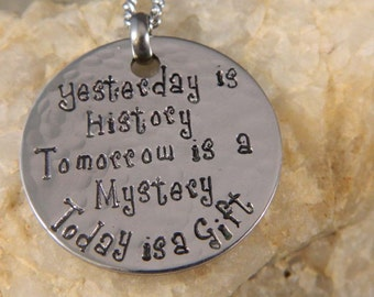 Yesterday is History Tomorrow is a Mystery Today is a Gift Necklace
