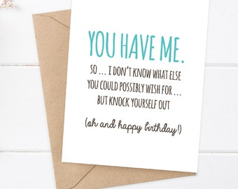 Birthday Card - Funny Boyfriend Card - Funny Girlfriend Birthday Card - Snarky Birthday Card - You have me, happy birthday