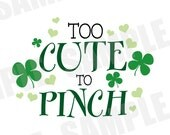 SVG DXF Commercial/Personal Use St. Patrick's Day Too Cute to Pinch Silhouette Cameo