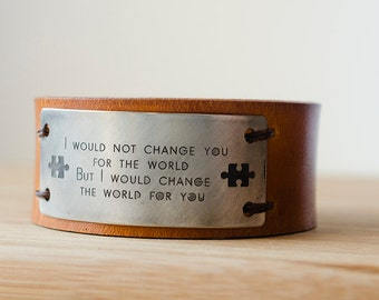 Autism Support I would not change you for the world, but i would change the world for you Leather Cuff with Custom Name